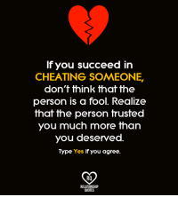 trustee: If you succeed in  CHEATING SOMEONE.  don't think that the  person is a fool. Realize  that the person truste  you much more than  you deserved  Type Yes if you agree  Ra  RELATIONSHIP  QUOTES