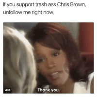 why did zendaya do a song with him: If you support trash ass Chris Brown,  unfollow me right now.  Thank you.  GIF why did zendaya do a song with him