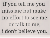 Actions mf ✊🏼 duh actionsspeaklouderthanwords donttalkaboutitbeaboutit showme something effort time conversation damn lazy ass mfs hesjustnotthatintoyou obviously TheBitchyEmpath: if you tell me you  miss me but make  no effort to see me  or talk to me,  i don't believe you. Actions mf ✊🏼 duh actionsspeaklouderthanwords donttalkaboutitbeaboutit showme something effort time conversation damn lazy ass mfs hesjustnotthatintoyou obviously TheBitchyEmpath