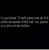 """Tag your buddies 😂😂: If you thin 2 half plate me ek full  plate se jaada milta hai"""" so, yesss  you are a true indian Tag your buddies 😂😂"""
