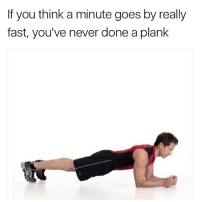 Memes, 🤖, and Fast: If you think a minute goes by really  fast, you've never done a plank Fr tho feels like an eternity..