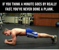9gag, Memes, and Never: IF YOU THINK A MINUTE GOES BY REALLY  FAST YOU'VE NEVER DONE A PLANK. It's just a plank, bro. Follow @9gag 9gag plank workout