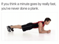 Memes, Never, and 🤖: If you think a minute goes by really fast,  you've never done a plank.