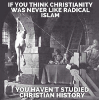 Check out our heathenwear shop! http://wflatheism.spreadshirt.com/: IF YOU THINK CHRISTIANITY  WAS NEVER LIKE RADICAL  ISLAM  YOU HAVENT STUDIED  CHRISTIAN HISTORY Check out our heathenwear shop! http://wflatheism.spreadshirt.com/