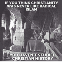 Radical Islam: IF YOU THINK CHRISTIANITY  WAS NEVER LIKE RADICAL  ISLAM  YOU HAVENT STUDIED  CHRISTIAN HISTORY