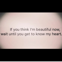 Beautiful, Facts, and Memes: If you think I'm beautiful now,  wait until you get to know my heart. ♻️ @melroot74 facts woman women strongwoman strongwomen inspiration romantic relationship relationships lady ladies girlfriend realtalk realdeal reallife tagafriend strong positivevibes female couples souls soulmates soul iloveyou ilovehim female quotesdaily couple couplegoals she
