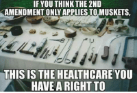 Memes, 2nd Amendment, and 🤖: IF YOU THINK THE 2ND  AMENDMENT ONLYAPPLIESTOMUSKETS.  THIS IS THE HEALTHCARE YOU Derp.