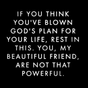 If you think you've blown God's plan: If you think you've blown God's plan