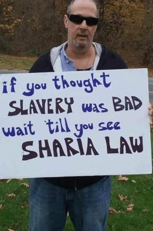 Bad, Grandma, and Thought: if you thought  SLAVERY was BAD  wait till you see  SHARIA LAW When Grandma thinks Sharia Law is worse than literally owning human beings.