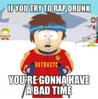 Gonna Have A Bad Time: IF YOU TRY TO RAPDRUNK  NSTRUCTC  YOURE GONNA HAVE  A BAD TIME