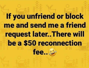 You Send Me: If you unfriend or block  me and send me a friend  request later. There will  be a $50 reconnection  소소  Iny