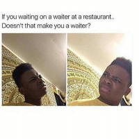 Foreels bruv 🤔 tagafriend FollowMeForFunnyPostdaily: If you waiting on a waiter at a restaurant..  Doesn't that make you a waiter? Foreels bruv 🤔 tagafriend FollowMeForFunnyPostdaily