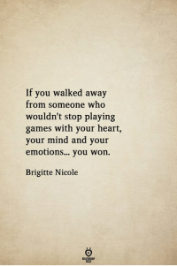 If You Walked Away From Someone Who Wouldnt Stop Playing Games With