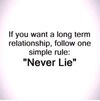"""Long Term Relationship: If you want a long term  relationship, follow one  simple rule:  """"Never Lie"""""""