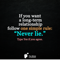 """<3: If you want  a long-term  relationship  follow one simple rule:  """"Never lie.""""  Type Yes if you agree.  The Minds  Consciousness <3"""