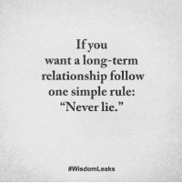"""<3: If you  want a long-term  relationship follow  one simple rule:  """"Never lie.""""  #Wisdom Leaks <3"""