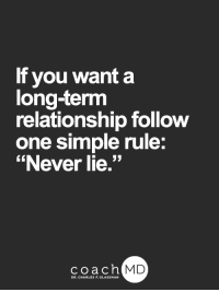 """<3: If you want a  long-term  relationship follow  one simple rule:  """"Never lie.""""  coach MD  DR. CHARLES F.GL <3"""