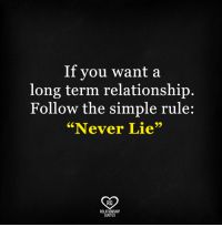 """Long Term Relationship: If you want a  long term relationship.  Follow the simple rule:  """"Never Lie""""  Ra  RELATIONSHIP  QUOTES"""