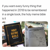 Bailey Jay, Friends, and Funny: if you want every funny thing that  happened in 2018 to be remembered  in a single book, the holy meme bible  is it  HOLY  ТЕМЕ  BIBLE  In  Ladies, you have $15 to make the  perfect man  n, H  $300- Works out  $200- Smart  $400- Smells nice  $70 - employable  s8- Has a single giant eye  s5 - Monster name Mike  $2 - Best friends with James P Sullivan  s500- Over 6 feet tall  ers  RESURRECTIon  on  st Oligarchy  & Ohio this @holymemebible feels like a yearbook of everything that happened this year
