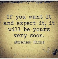 Memes, Soon..., and Abraham: If you want it  and expect it, it  will be yours  very soon.  Abraham Hicks thegoodquote 🌻