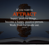 The Master Shift: If you want to  ATTRACT  happy, positive things...  become a happy, positive person.  Work from the inside out  Mandy Hale The Master Shift