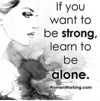 Memes, 🤖, and Word To: If you  want to  be strong,  learn to  be  alone.  Women Working.com Do you want to know the right words to say next time you see your ex? Do you want to put an end to the awkward silences? Check this out: bit.ly/2ndchanceM