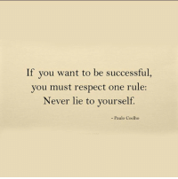 Respect, Never, and Paulo Coelho: If you want to be successful,  you must respect one rule:  Never lie to yourself.  - Paulo Coelho