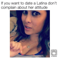 Dating A Latina: If you want to date a Latina don't  complain about her attitude  SC: BLSNAPZ