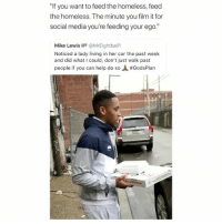 """Homeless, Social Media, and Help: If  you  want  to  feed  the  homeless,feed  the homeless. The minute you filim it for  social media you're feeding your ego.""""  Mike Lewis ll @MrEightball1  Noticed a lady living in her car the past week  and did what I could, don't just walk past  people if you can help do so, hmmm..... I don't know what to think of this."""