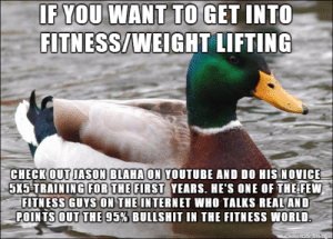 the-awesome-stuff:  A no-bullshit-aproach to fitness, I couldn't agree more with this guythe-awesome-stuff.tumblr.com source: http://feedproxy.google.com/~r/ImgurGallery/~3/FEyLDDvLQhw/q5NZELg: IF YOU WANT TO GET INTO  FITNESS/WEIGHT LIFTING  CHECK OUT JASON BLAHA ON YOUTUBE AND DO HIS NOVICE  5X5 TRAINING FOR THE FIRST YEARS. HE'S ONE OF THE FEW  FITNESS GUYS ON THE INTERNET WHO TALKS REAL AND  POINTS OUT THE 95% BULLSHIT IN THE FITNESS WORLD.  made on hmgue the-awesome-stuff:  A no-bullshit-aproach to fitness, I couldn't agree more with this guythe-awesome-stuff.tumblr.com source: http://feedproxy.google.com/~r/ImgurGallery/~3/FEyLDDvLQhw/q5NZELg