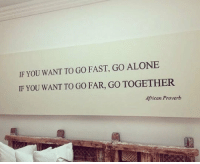 laughoutloud-club:  My New Motto: IF YOU WANT TO GO FAST, GO ALONE  IF YOU WANT TO GO FAR, GO TOGETHER  African Proverb laughoutloud-club:  My New Motto