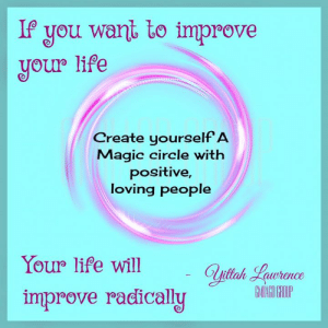 Life, Memes, and Good Morning: If you want to improve  your life  Create yourself A  Magic circle with  positive,  loving people  Your life will  Qulteh Lawrence  GAG GRIUIP  improve radically Good Morning, It Is A Great Day To Live Life Fully  With Yittah Lawrence