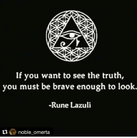 Repost @noble_omerta with @repostapp ・・・ 👁👌: If you want to see the truth,  you must be brave enough to look.  -Rune Lazuli  noble omerta Repost @noble_omerta with @repostapp ・・・ 👁👌