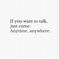 You, Ust, and  Come: If you want to talk,  ust come.  Anytime, anywhere.