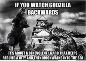 Godzilla, Tumblr, and Blog: IF YOU WATCH GODZILLA  BACKWARDS  ITS ABOUT A BENEVOLENT LIZARD THAT HELPS  REBUILDA CITYAND THEN MOONWALKS INTO THE SEA srsfunny:Godzilla Doing The Right Thing