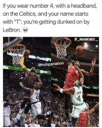 """Memes, Celtics, and Lebron: If you wear number 4, with a headband,  on the Celtics, and your name starts  with """"T"""", you're getting dunked on by  LeBron.  @_ABAMEMEs.一  @hoopsnation  29 That's insane 😂🔥 But LeBron still missed 💀 (I meant last name)* - Follow @_nbamemes._"""