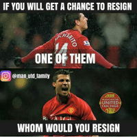 Memes, 🤖, and Page: IF YOU WILL GET A CHANCE TO RESIGN  CHA  ONE OF THEM  CO @man utd family  MANCHESTER  UNITED  FAN PAGE  WHOM WOULD YOU RESIGN CR7 or CH14 ?? Let me know 👇👇👇 . Me : CH14🙏🙏🙏🙏🙏 . Pic : @man_utd_family . latepost mufc manchesterunited ggmu mourinho davesaves reddevils oldtrafford darmian mkhitaryan ibrahimovic bailly pogba waynerooney martial anderherrera rashford philjones daleyblind lingard ashleyyoung valencia lukeshaw smalling daviddegea juanmata manutd14_ manutd14_id