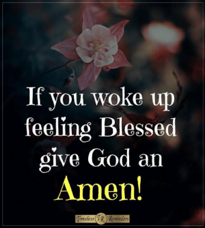 Blessed, God, and Memes: If you woke up  feeling Blessed  give God an  Amen  imeless  R Reminders <3