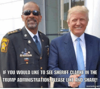Memes, Freedom, and 🤖: IF YOU WOULD LIKE TO SEE SHERIFF CLARKE IN THE  TRUMP ADMINISTRATION. PLEASE LIKE AND SHARE!  mematid net Follow us for more at American Freedom