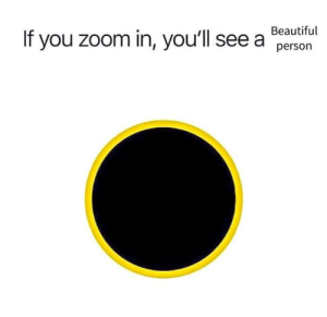 youll see: If you zoom in, you'll see a Beautiful  person