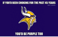 Memes, Lion, and Lions: IF YOU'D BEEN CHOKING FOR THE PAST 45 YEARS  @NFL MEMES  YOU'D BE PURPLE TOO Lions fans are thankful for Sam Bradford this Thanksgiving