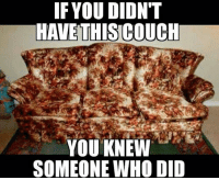 Holy cow! My uncle and aunt had that couch! LOL!: IF YOUDION'T  HAVE THIS COUCH  YOU KNEW  SOMEONE WHO DID Holy cow! My uncle and aunt had that couch! LOL!