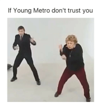 Young Metro, If Young Metro Don't Trust You, and Metro: If Young Metro don't trust you the best instagram is my @dad's