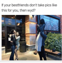 Lol, Memes, and Wyd: If your bestfriends don't take pics like  this for you, then wyd? Always going above and beyond (literally) it's always a photo shoot with us.lol 👭📸