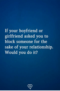 Memes, Girlfriend, and Boyfriend: If your boyfriend or  girlfriend asked you to  block someone for the  sake of your relationship.  Would you do it?