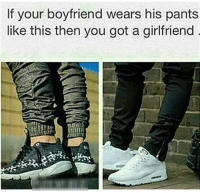 pantsed: If your boyfriend wears his pants  like this then you got a girlfriend
