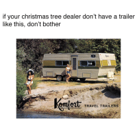 Real>plastic: if your christmas tree dealer don't have a trailer  like this, don't bother  TRAVEL TRAILERS Real>plastic