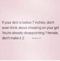 Cheating, Memes, and Savage: If your dick is below 7 inches, don't  even think about cheating on your girl.  You're already disappointing 1 female,  don't make it 2. @NorthWtchó9 @northwitch69 is savage 😂🙌🏼 Follow @northwitch69 @northwitch69 @northwitch69 @northwitch69