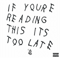 Memes, If Youre Reading This, and 🤖: If YOUR E  READING  THIS ITS  Too LATA  ADVISORY 2 years ago today, @Drake released 'If You're Reading This It's Too Late'