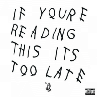 Drake, Today, and If Youre Reading This: If YOUR E  READING  THIS ITS  Too LATA  ADVISORY One year ago today, @Drake dropped If You're Reading This It's Too Late.